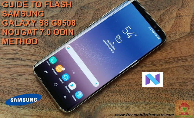 Guide To Flash Samsung Galaxy S8 SM-G9508 Nougat 7.0 Odin Method Tested Firmware