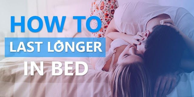 How to last Long in bed and Overcome Weak Erections