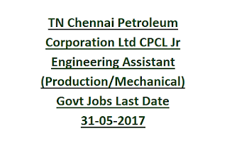 TN Chennai Petroleum Corporation Ltd CPCL Jr Engineering Assistant (Production, Mechanical) Govt Jobs Last Date 31-05-2017