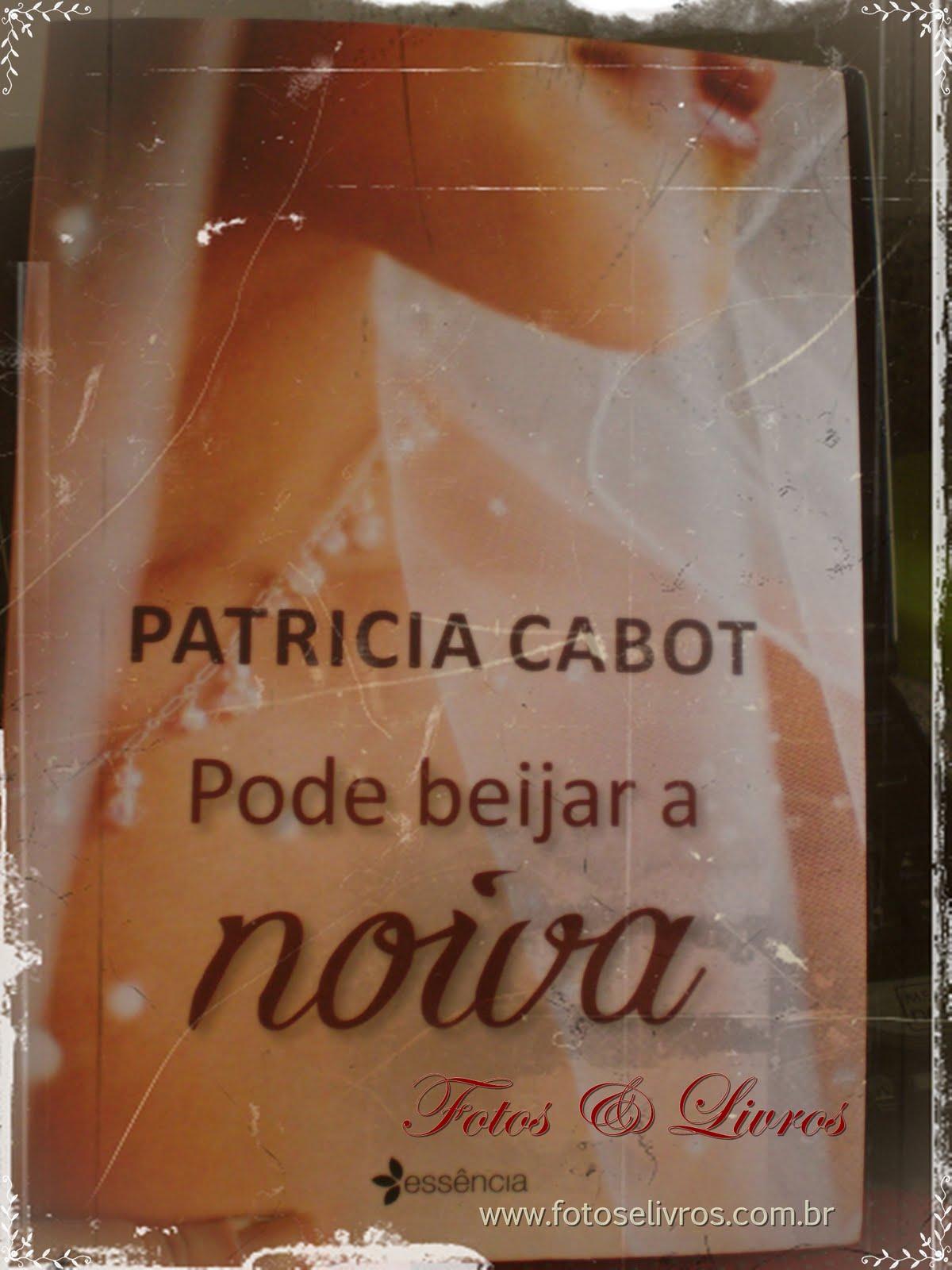 o livro pode beijar a noiva patricia cabot