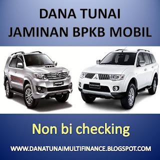 Dana Tunai Jaminan BPKB Mobil Non BI Checking, Dana Tunai Jaminan BPKB Mobil Non BI Checking Bank, Dana Tunai Jaminan BPKB Mobil Non BI Checking Finance