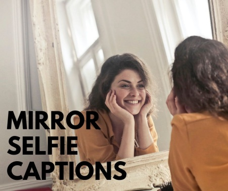 Best] Mirror Selfie Captions For Instagram - IG Captions