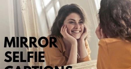 Best] Mirror Selfie Captions For Instagram - IG Captions