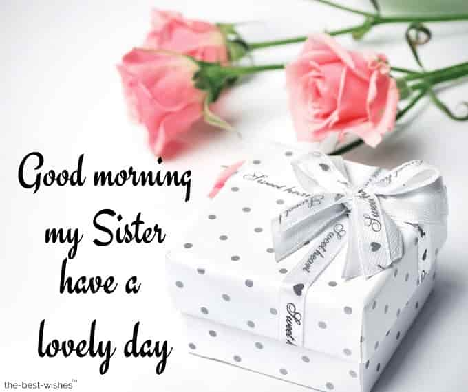 good morning sister have a lovely day