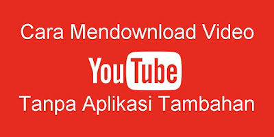 Cara Mendownload Video Youtube Tanpa Aplikasi Tambahan