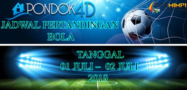 JADWAL  PERTANDINGAN BOLA TANGGAL 01 JULI –  02 JULI 2019