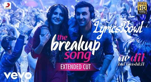 Breakup Song Lyrics - Ae Dil Hai Mushkil | LyricsBowl