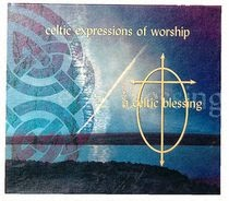 Celtic Expressions Of Worship vol. 6 - A Celtic Blessing (2003)