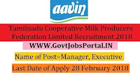 Tamilnadu Cooperative Milk Producers Federation Recruitment 2018– 30 Manager, Executive