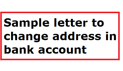 Sample letter to change address in bank account - Letter Formats and