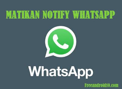 Cara Mematikan/Menonaktifkan Pemberitahuan(Notify) Whatsapp di ponsel Android