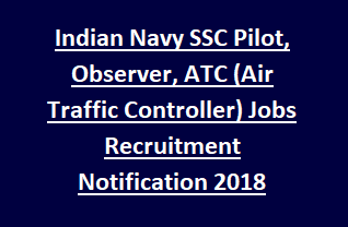 Indian Navy SSC Pilot, Observer, ATC (Air Traffic Controller) Jobs Recruitment Notification 2018