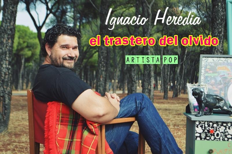 IGNACIO HEREDA (EL TRASTERO DEL OLVIDO) ARTISTA POP