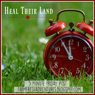 Heal Their Land~ A 5 Minute Friday Post
