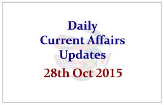 Daily Current Affairs Updates– 28th October 2015