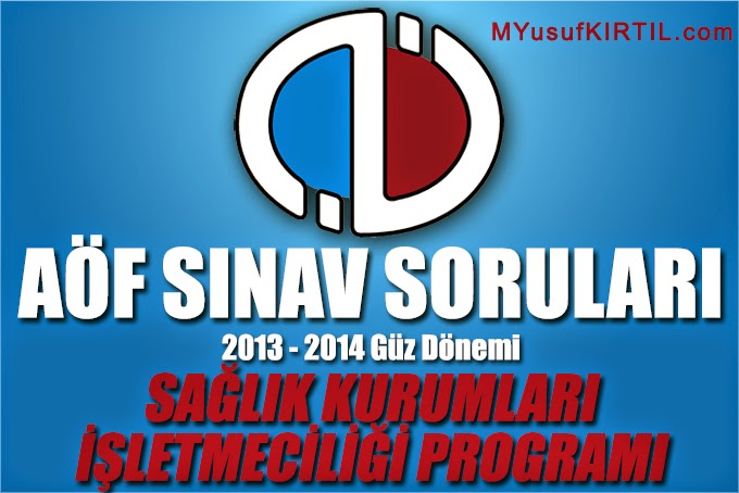 acikogretim fakultesi aof saglik kurumlari isletmeciligi bolumu programi 2013 2014 guz donemi ara sinav vize sorulari