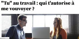 http://tempsreel.nouvelobs.com/bien-bien/20160720.OBS4988/tu-au-travail-qui-t-autorise-a-me-vouvoyer.html?xtref=http%3A%2F%2Fwww.scoop.it%2Ft%2Fen-francais#http://www.scoop.it/t/en-francais