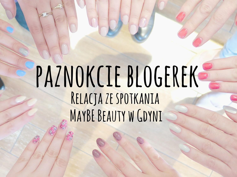 Jakie paznokcie mają blogerki? Spotkanie MayBE Beauty w Gdyni!