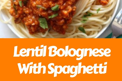 Lentil Bolognese With Spaghetti