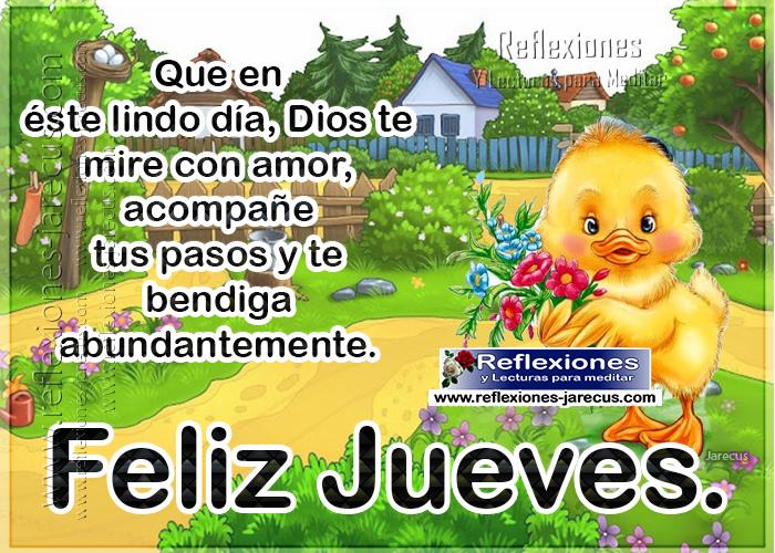 Feliz jueves, que en éste lindo día, Dios te mire con amor, acompañe tus pasos y te bendiga abundantemente.