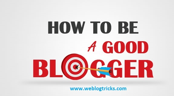 How to Be a Good Blogger Complete Tutorial