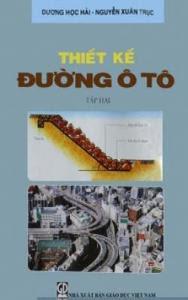 Thiết Kế Đường Ô Tô : Tập 2 - Dương Ngọc Hải, Nguyễn Xuân Trục