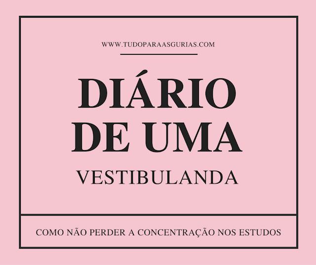#DiárioDeUmaVestibulanda: Como não perder a concentração nos estudos.