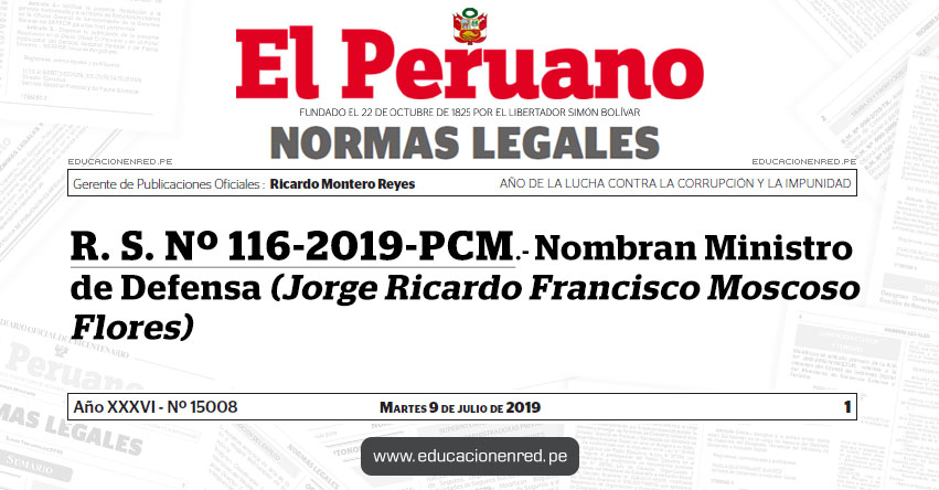 R. S. Nº 116-2019-PCM - Nombran Ministro de Defensa (Jorge Ricardo Francisco Moscoso Flores)