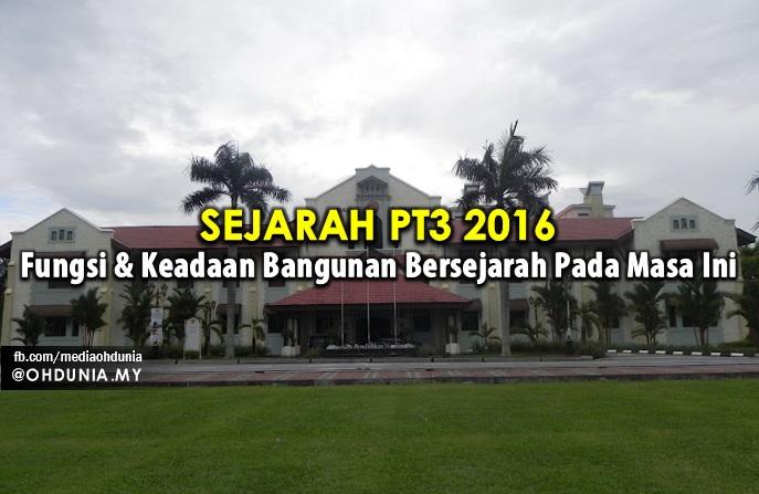 Sejarah PT3 2016 - Fungsi & Keadaan Bangunan Bersejarah Pada Masa Ini