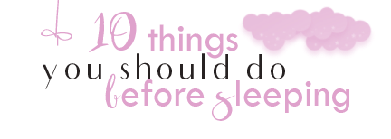 10 things you should do before sleeping