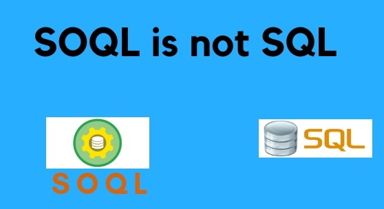 SOQL(Salesforce Object Query Language) is not SQL