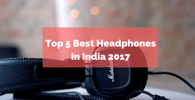Top 5 Best Headphones In India 2017