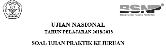 Bocoran Ujian Nasional - Soal-soal UKK SMK 2019 - Ujikom - Uji Kompetensi Keahlian SMK Tahun 2019 (Tahun Pelajaran 2018/2019)