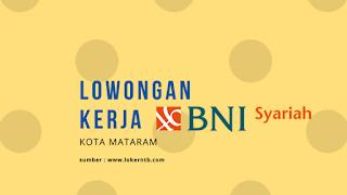 Lowongan Kerja BNI Syariah 2018 Ampenan Kota Mataram