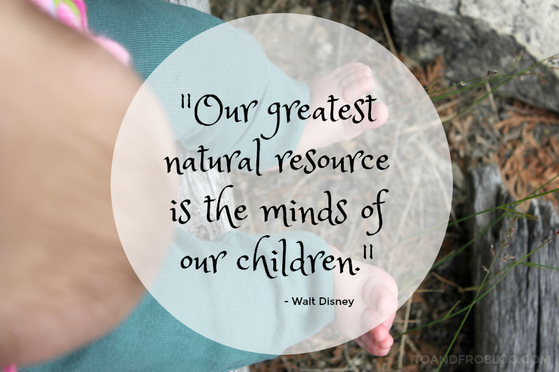 """Our greatest natural resource is the minds of our children."" - Walt Disney quote"