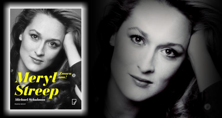 Meryl Streep. Znowu ona!, Michael Schulman