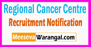 Regional Cancer Centre (RCC) Recruitment Notification 2017 Last Date 22-07-2017