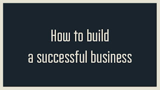 How to Build A Successful Business?