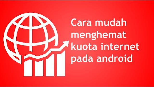 Tips Dan Cara Menghemat Kuota Internet Pada Android