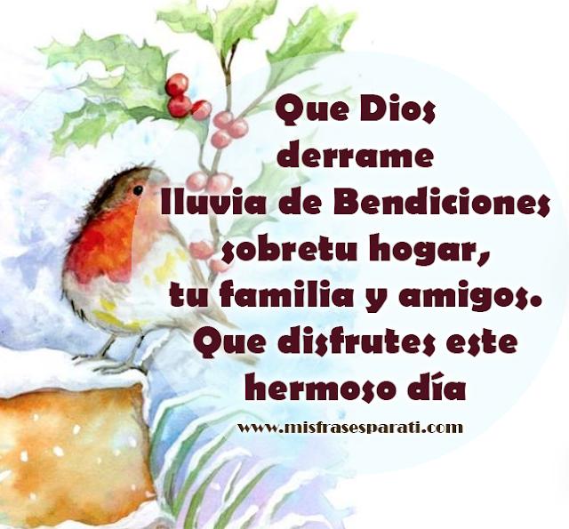 Que Dios derrame lluvia de Bendiciones sobre tu hogar,  tu familia y amigos. Que disfrutes este hermoso día