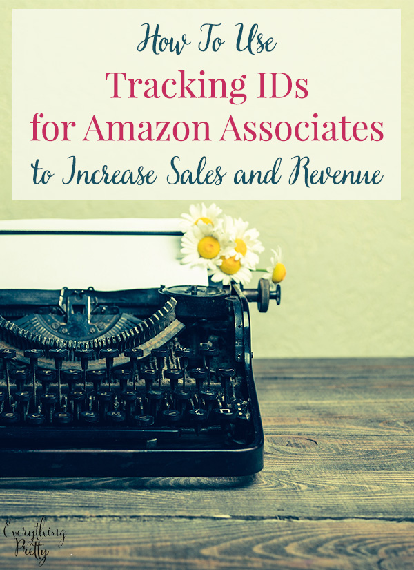 How to Use Tracking IDs For Amazon Associates To Increase Sales And Revenue