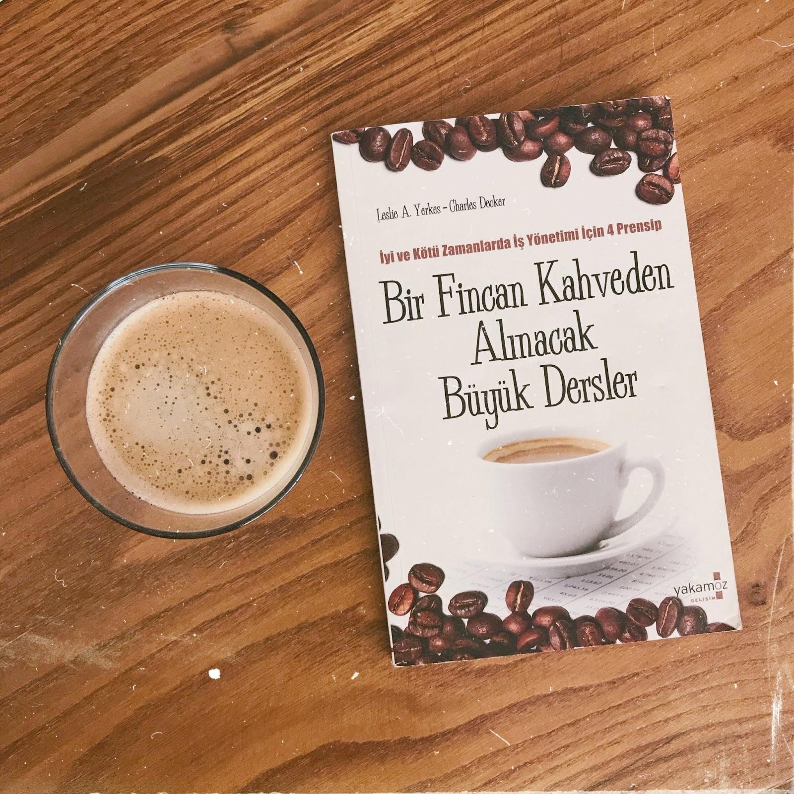 Bir Fincan Kahveden Alinacak Buyuk Dersler - Iyi ve Kotu Zamanlarda Is Yonetimi Icin 4 Prensip (Kitap)