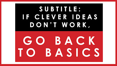 If clever ideas don't work, go back to basics