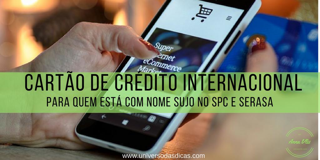 Cartão de crédito internacional: Nome sujo no Spc Serasa