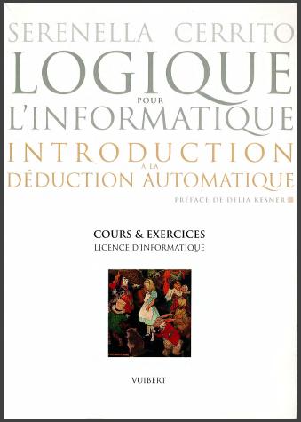 Logique pour l'informatique : introduction à la déduction automatique, Cours et exercices, Licence d'informatique