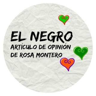 """""""EL NEGRO"""". Articulo de Rosa Montero."""