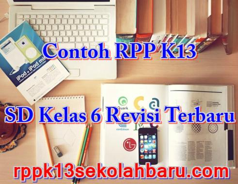 Contoh RPP K13 SD Kelas 6 Revisi Terbaru