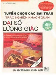 Tuyển Chọn Các Bài Toán Trắc Nghiệm Khách Quan Đại Số Lượng Giác - Nguyễn Văn Nho