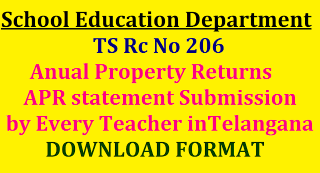 Rc 206 Submission of Annual Property Report by Every Teacher in Telangana | RC 206 Annual Property Returns statement Submission by Every Teacher in Telangana | Teachers School Assistant SA Secondary Grade Teacher SGT LPTs LPHs PETs have to Submit Annual Property Returns APR DSE Telangana has instructed to submit APR | Every Govt Employee has to submit the Annual Propert Returns by 15th January Additional Directors of School Education / Regional Directors JDs Principals of IASE and DIET/DEOs Professors of IASE are requested to Submit Annual Property Returns to The Director of Schools Education DSE TS Hyderabad rc-206-submission-of-annual-property-returns-apr-every-teacher/2016/12/rc-206-annual-property-report--return-statements-submission-every-teacher-telangana--orders-issued.html
