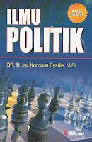ILMU POLITIK Pengarang : DR. H. Inu Kencana Syafeiie, M.Si. Penerbit : Rineka Cipta